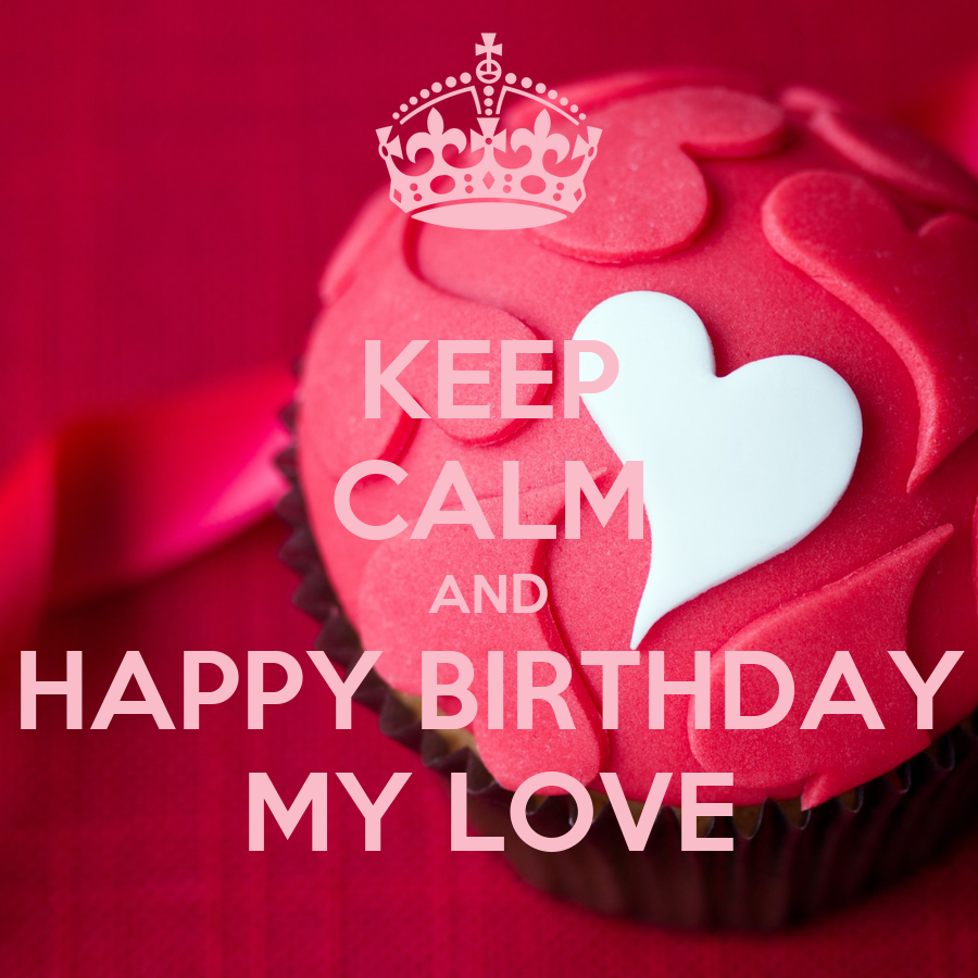 Birthday Love From: KEEP CALM AND HAPPY BIRTHDAY MY LOVE Poster