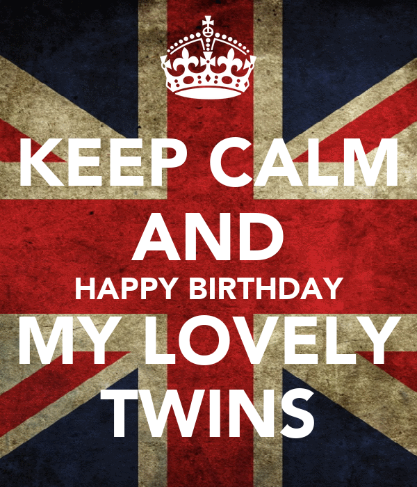 KEEP CALM AND HAPPY BIRTHDAY MY LOVELY TWINS Poster