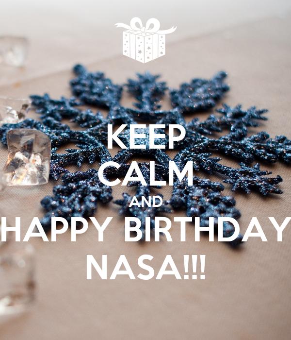 KEEP CALM AND HAPPY BIRTHDAY NASA!!! Poster | Nasa | Keep ...