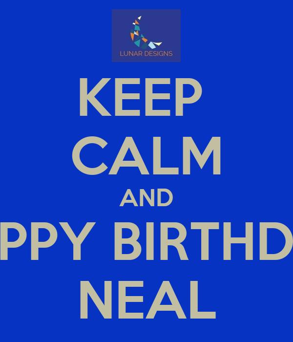 Keep Calm And Happy Birthday Neal Poster Kabir Keep