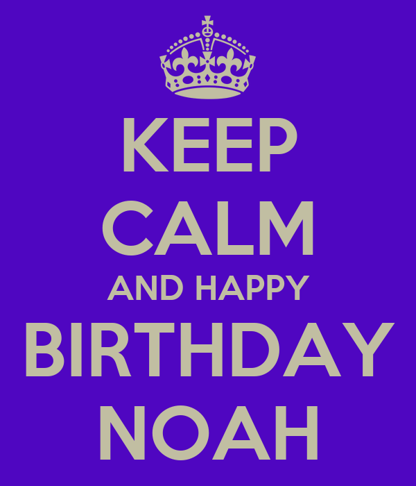 KEEP CALM AND HAPPY BIRTHDAY NOAH Poster