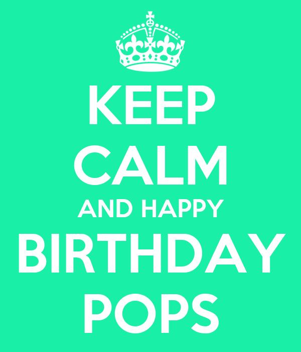 happy birthday pops KEEP CALM AND HAPPY BIRTHDAY POPS Poster | PO | Keep Calm o Matic happy birthday pops