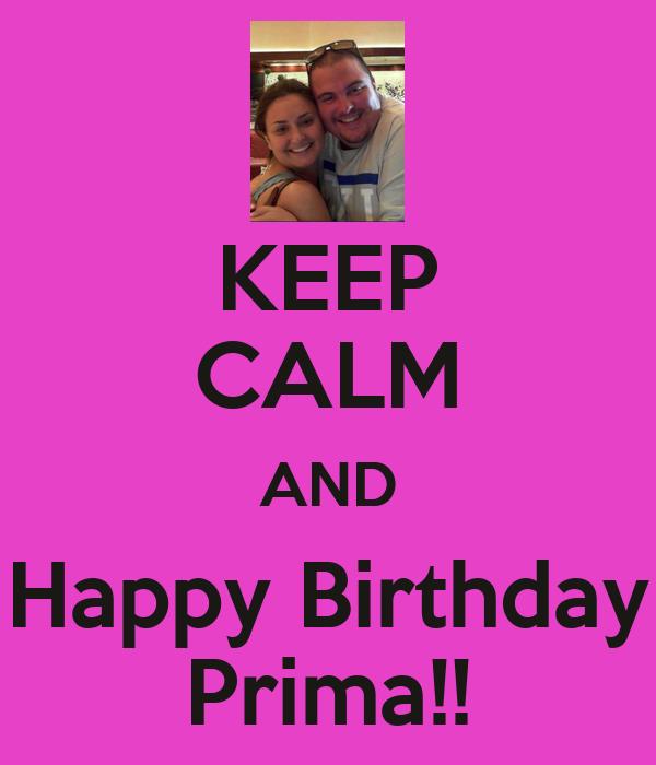 KEEP CALM AND Happy Birthday Prima!!