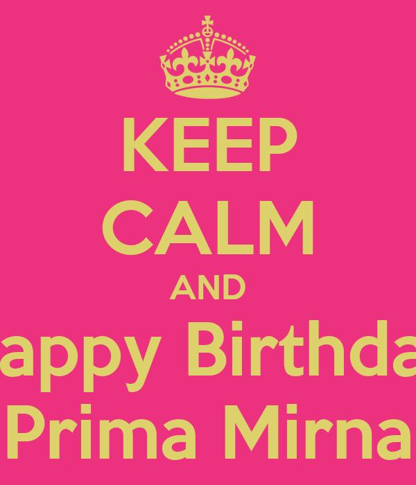 KEEP CALM AND Happy Birthday Prima Mirna Poster