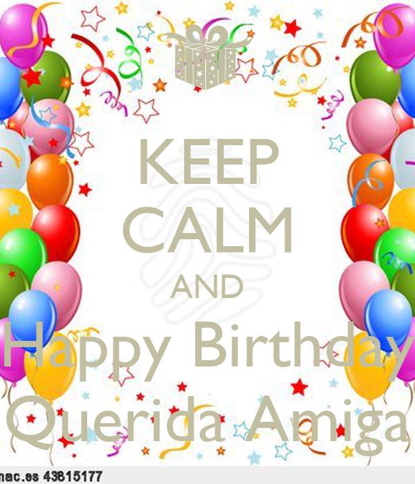 KEEP CALM AND Happy Birthday Querida Amiga Poster