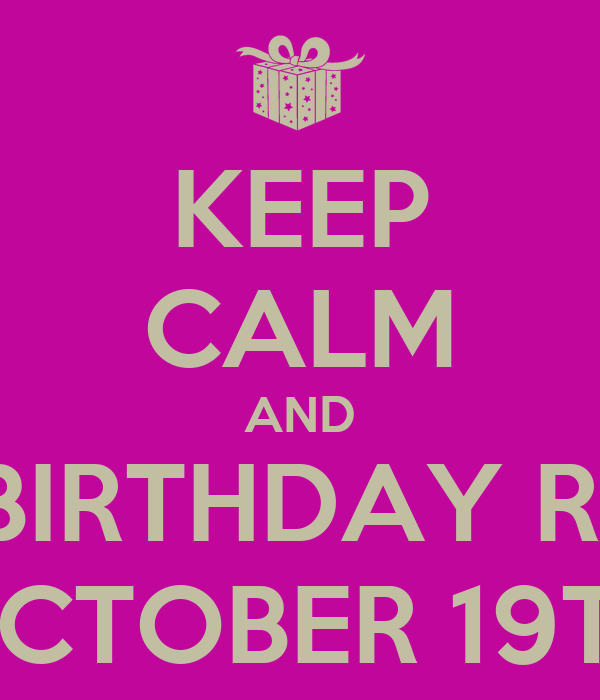 KEEP CALM AND HAPPY BIRTHDAY REBECCA OCTOBER 19TH