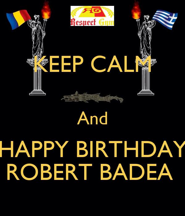 KEEP CALM And HAPPY BIRTHDAY ROBERT BADEA Poster