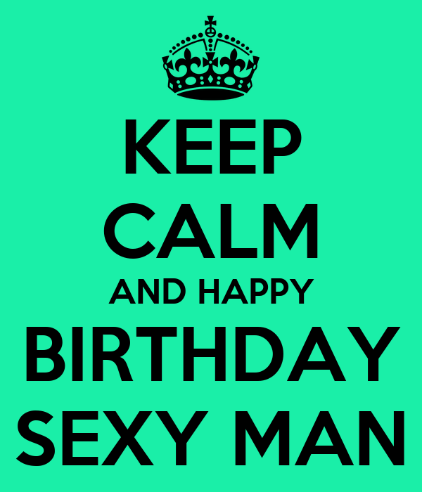 Happy Birthday Sexy Man Happy Birthday Sexy Man
