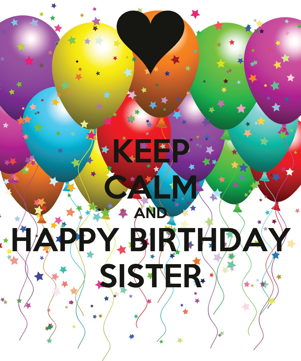 KEEP CALM AND HAPPY BIRTHDAY SISTER
