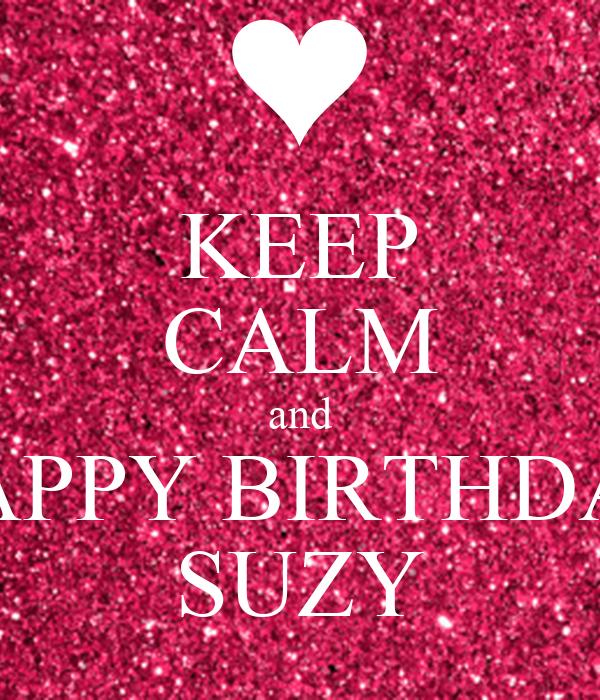 KEEP CALM And HAPPY BIRTHDAY SUZY