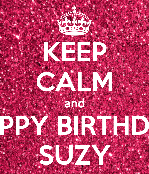 KEEP CALM And HAPPY BIRTHDAY SUZY Poster