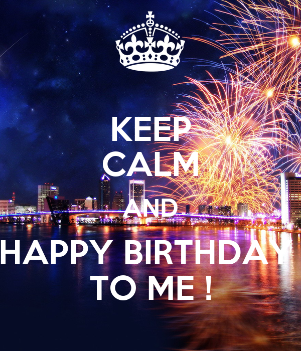 KEEP CALM AND HAPPY BIRTHDAY TO ME ! Poster   Mike   Keep ...