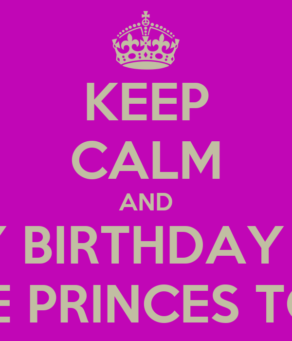 princes birthday KEEP CALM AND HAPPY BIRTHDAY TO ME I'M THE PRINCES TODAY! Poster  princes birthday