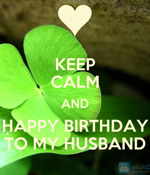 KEEP CALM AND HAPPY BIRTHDAY TO MY HUSBAND