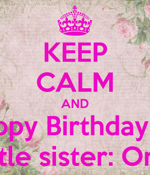 Superb Keep Calm And Happy Birthday To My Little Sister Orsi 3 Poster Funny Birthday Cards Online Fluifree Goldxyz