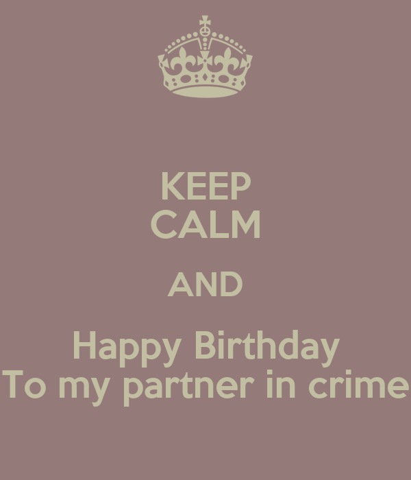 Keep Calm And Happy Birthday To My Partner In Crime Poster Mieke