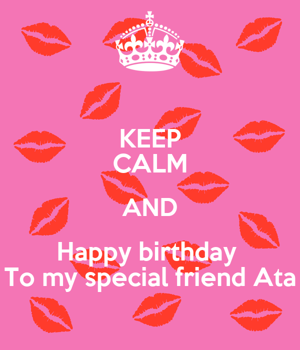 keep calm and happy birthday to my special friend ata