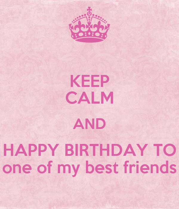 Keep Calm And Happy Birthday To One Of My Best Friends Poster
