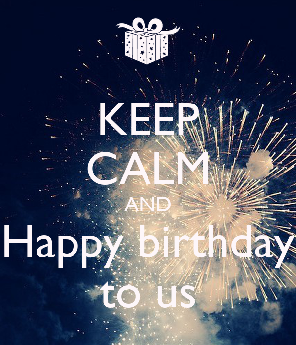 keep calm and happy birthday to us