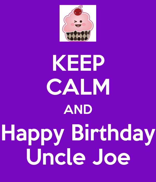 KEEP CALM AND Happy Birthday Uncle Joe