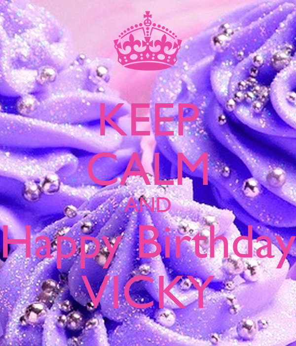 KEEP CALM AND Happy Birthday VICKY Poster