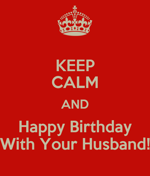 keep calm and happy birthday with your husband