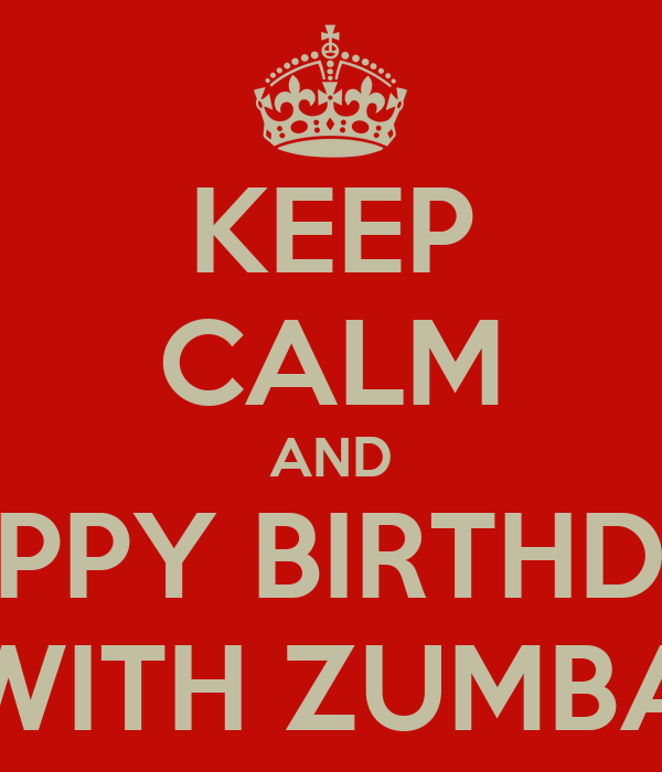 KEEP CALM AND HAPPY BIRTHDAY WITH ZUMBA Poster