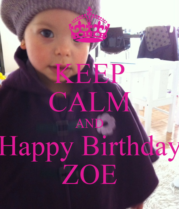 KEEP CALM AND Happy Birthday ZOE Poster
