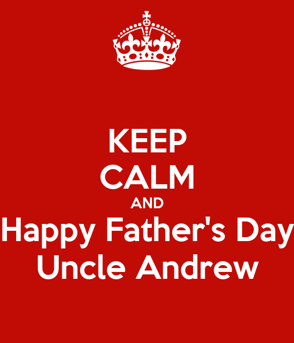 keep calm and happy fathers day uncle andrew