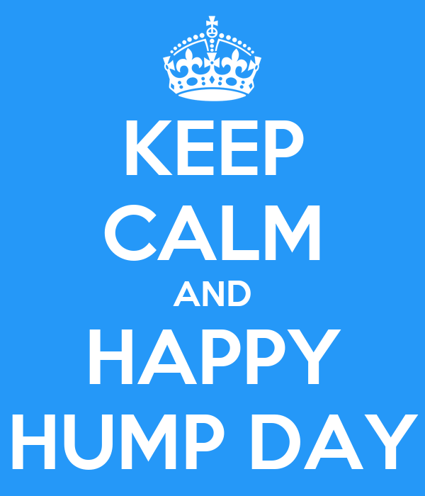 KEEP CALM AND HAPPY HUMP DAY