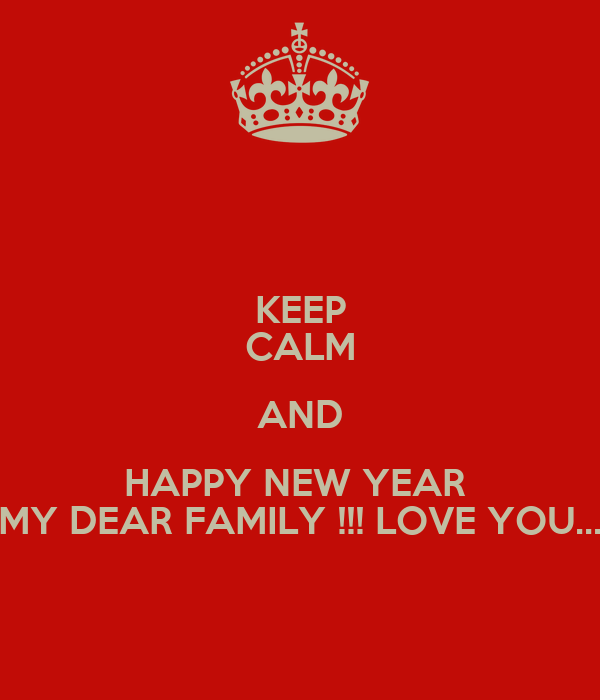 keep calm and happy new year my dear family love you