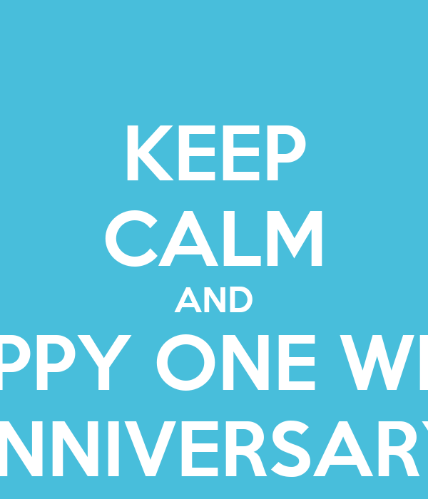 keep calm and happy one week anniversary