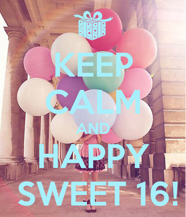 Happy 16th Birthday Gift Ideas Spaceform Sweet Sixteen: KEEP CALM AND HAPPY SWEET 16! Poster