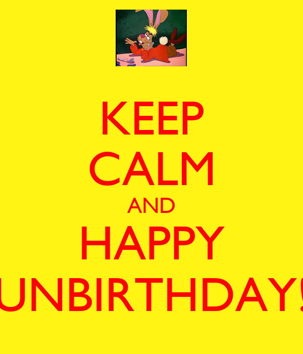 [Image: keep-calm-and-happy-unbirthday-11.png]