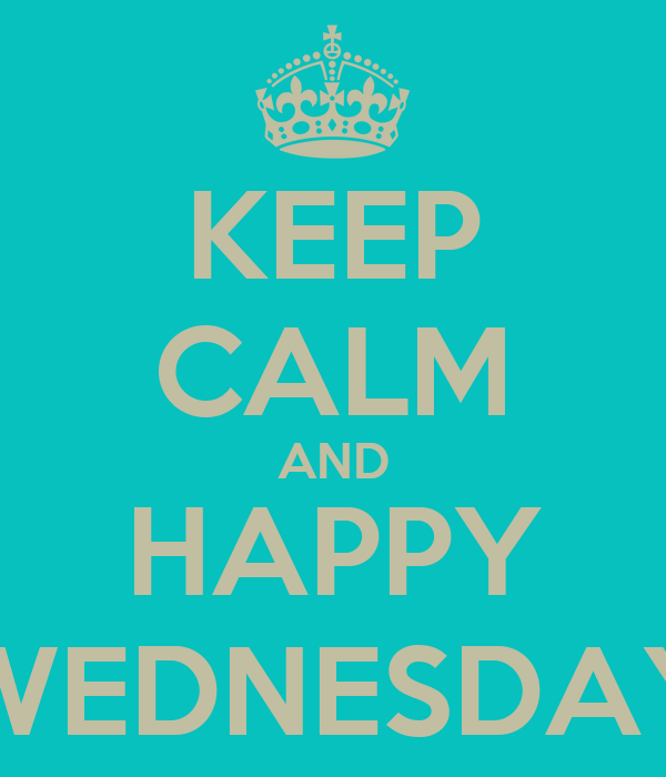 KEEP CALM AND HAPPY WEDNESDAY