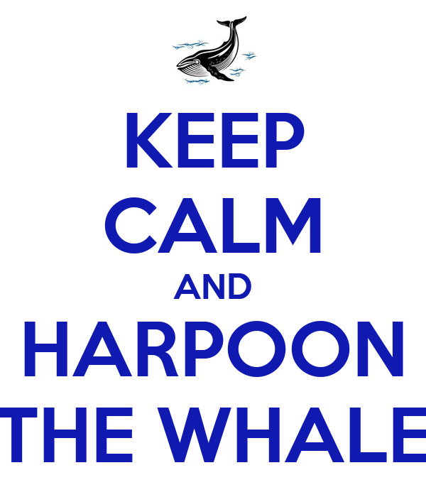 keep-calm-and-harpoon-the-whale.png