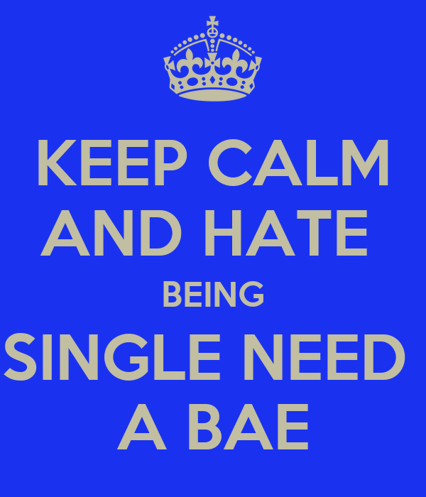 Keep calm and hate being single need a bae poster aaliyah keep keep calm and hate being single need a bae sciox Gallery