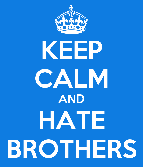 KEEP CALM AND HATE BROTHERS Poster CLOMO Keep Calm o Matic