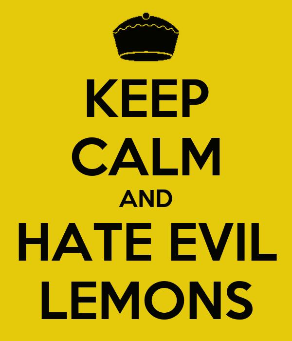 keep-calm-and-hate-evil-lemons.png