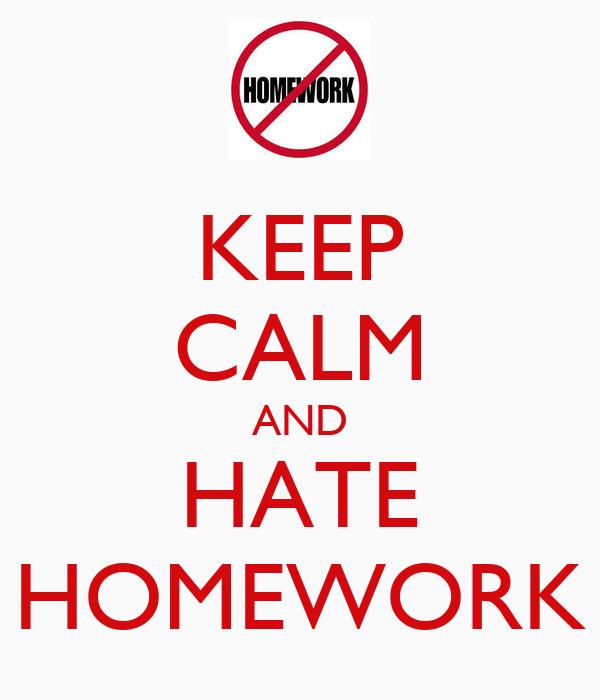 Delightful KEEP CALM AND HATE HOMEWORK Poster Silvia2002 Keep Calm O Matic