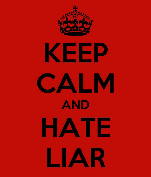KEEP CALM AND HATE LIAR - KEEP CALM AND CARRY ON Image ...