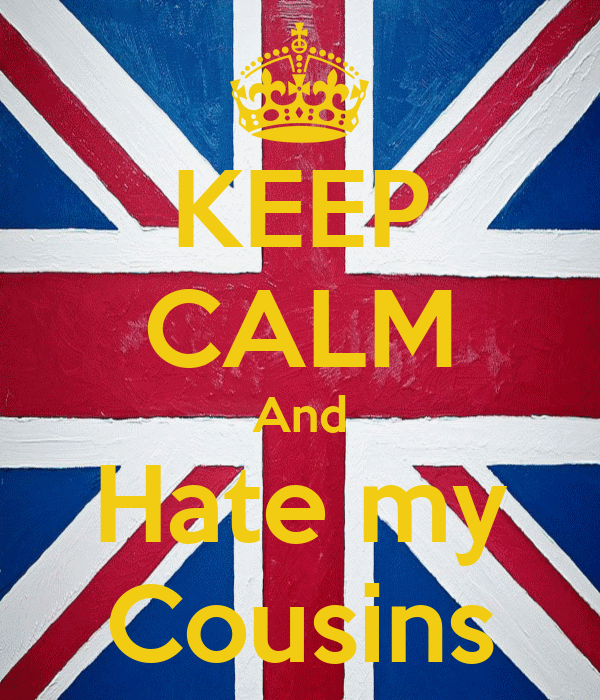 Keep Calm And Hate My Cousins Poster Dominic Keep Calm O Matic