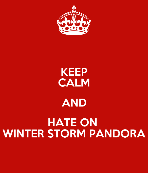 KEEP CALM AND HATE ON WINTER STORM PANDORA - KEEP CALM AND CARRY ON Image Gen...