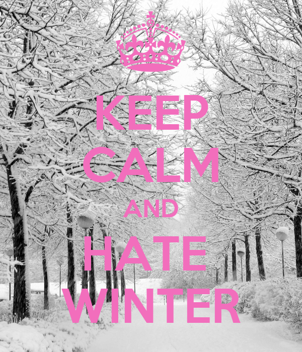 why i hate winter If you hate winter & the misery it brings, but need a pick-me-up to help you make it to spring, this collection of 50 things i love about winter is for you.