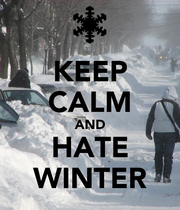 KEEP CALM AND HATE WINTER Poster  Faiith  Keep Calm-o-Matic