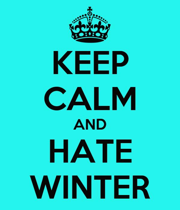 KEEP CALM AND HATE WINTER Poster  Mariacarla Casillo  Keep Calm-o-Matic