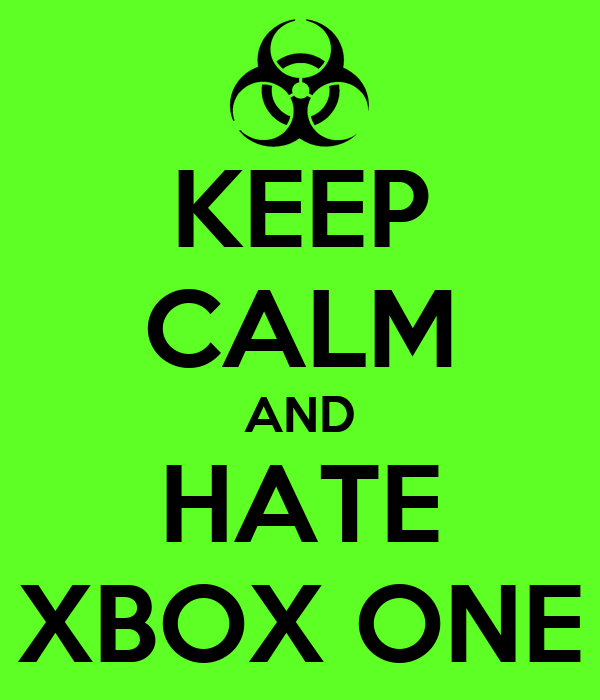 keep-calm-and-hate-xbox-one.png