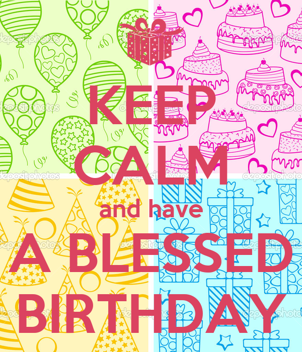 KEEP CALM and have A BLESSED BIRTHDAY - KEEP CALM AND CARRY ON Image ...: keepcalm-o-matic.co.uk/p/keep-calm-and-have-a-blessed-birthday-3