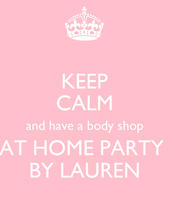 Keep calm and have a body shop at home party by lauren Shop at home