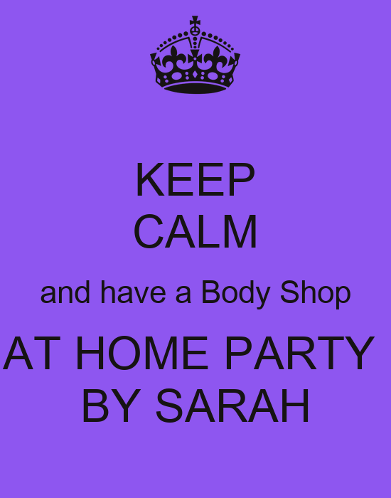 Keep calm and have a body shop at home party by sarah Shop at home